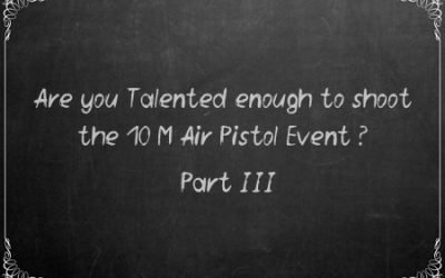 Are you Talented enough to shoot the 10 M Air Pistol Event? Part – III